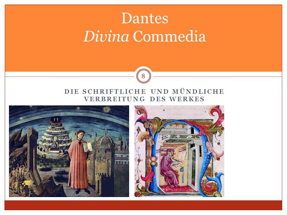 DIE SCHRIFTLICHE UND MÜNDLICHE VERBREITUNG DES WERKES 8 Dantes Divina Commedia
