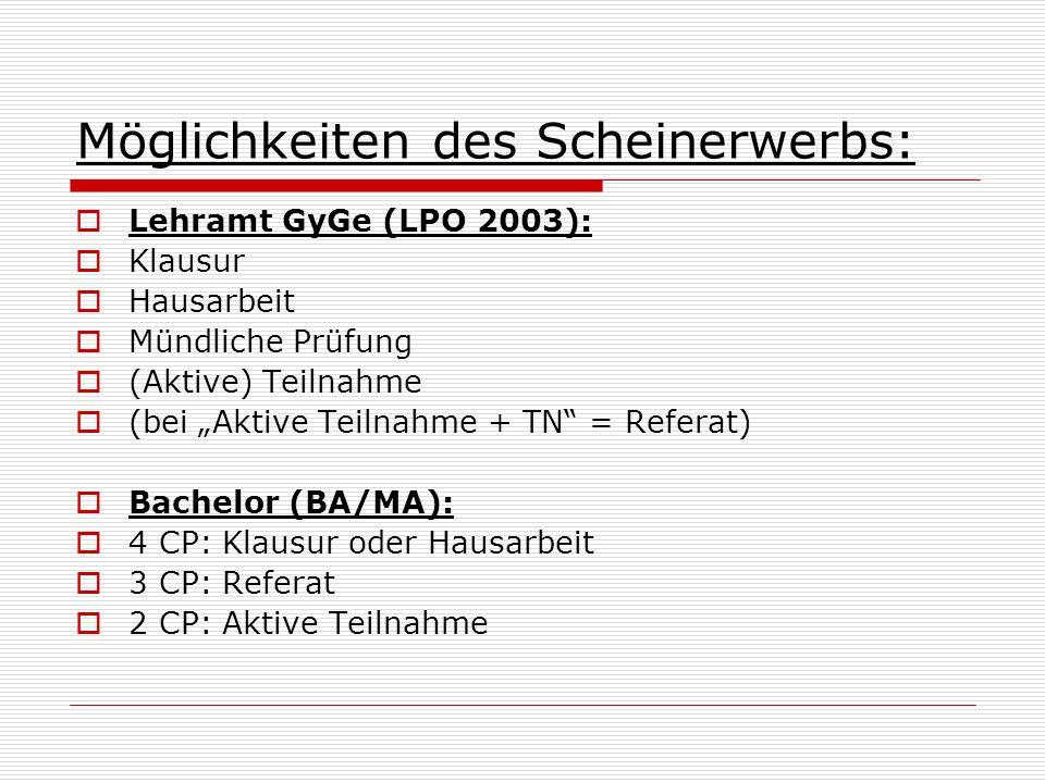 Möglichkeiten des Scheinerwerbs: Lehramt GyGe (LPO 2003): Klausur Hausarbeit Mündliche Prüfung (Aktive) Teilnahme (bei Aktive Teilnahme + TN = Referat