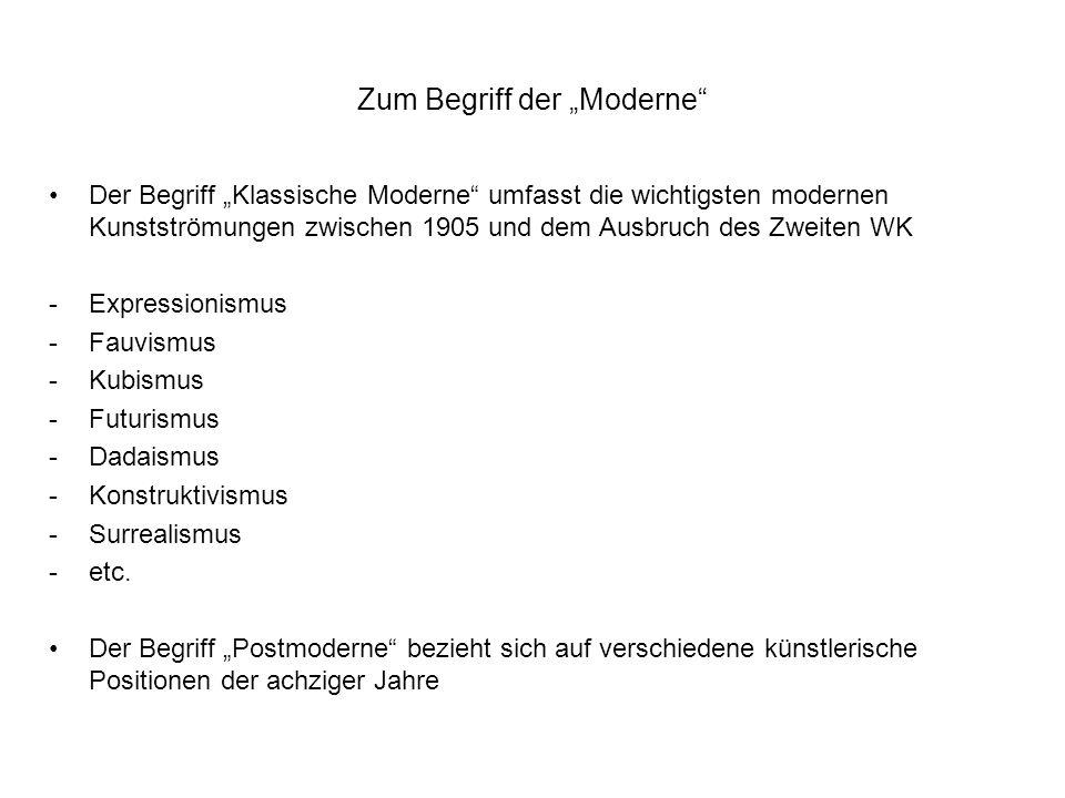 Zum Begriff der Moderne Der Begriff Klassische Moderne umfasst die wichtigsten modernen Kunstströmungen zwischen 1905 und dem Ausbruch des Zweiten WK