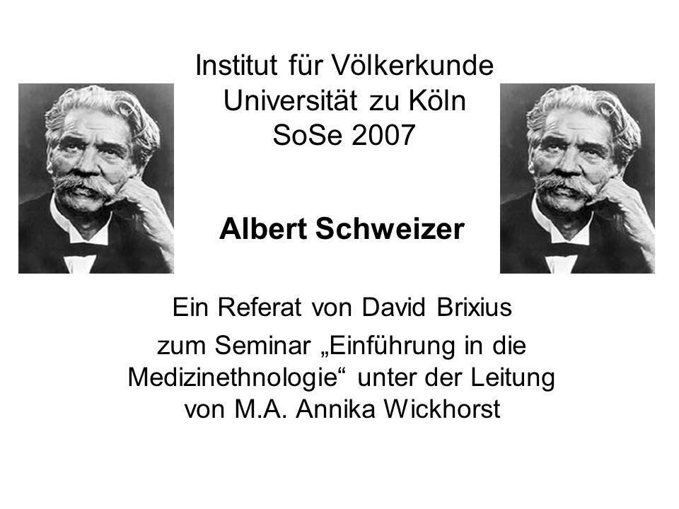 Institut für Völkerkunde Universität zu Köln SoSe 2007 Albert Schweizer Ein Referat von David Brixius zum Seminar Einführung in die Medizinethnologie