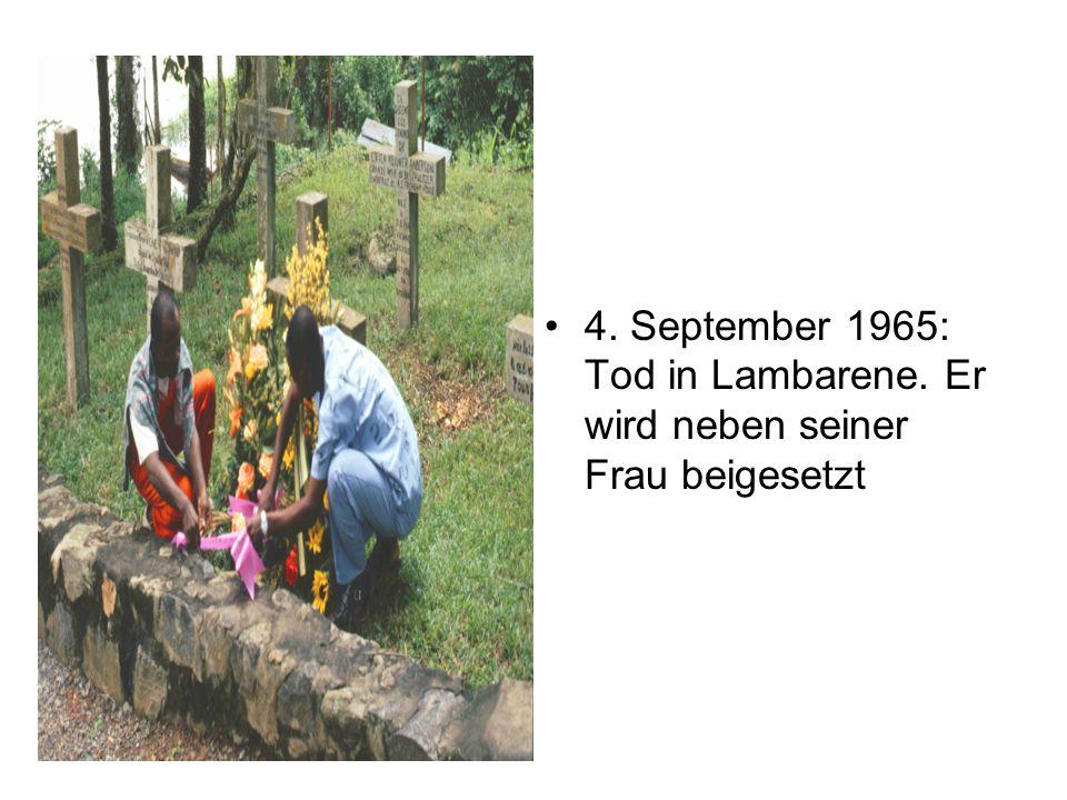 4. September 1965: Tod in Lambarene. Er wird neben seiner Frau beigesetzt