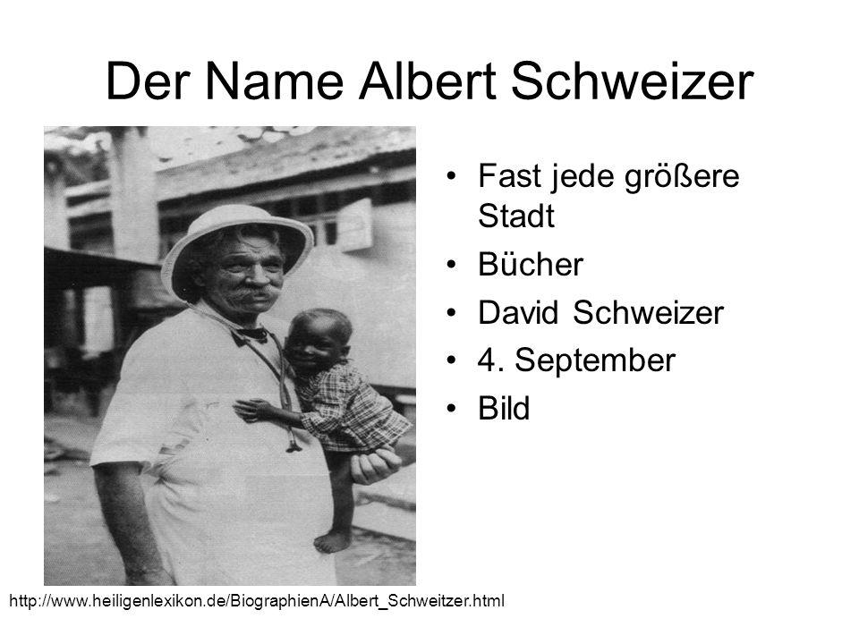 Der Name Albert Schweizer Fast jede größere Stadt Bücher David Schweizer 4. September Bild http://www.heiligenlexikon.de/BiographienA/Albert_Schweitze