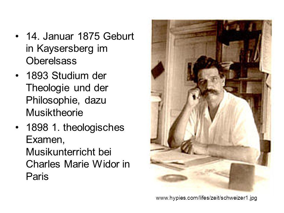 14. Januar 1875 Geburt in Kaysersberg im Oberelsass 1893 Studium der Theologie und der Philosophie, dazu Musiktheorie 1898 1. theologisches Examen, Mu