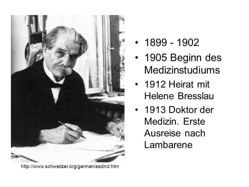 1899 - 1902 1905 Beginn des Medizinstudiums 1912 Heirat mit Helene Bresslau 1913 Doktor der Medizin. Erste Ausreise nach Lambarene http://www.schweitz