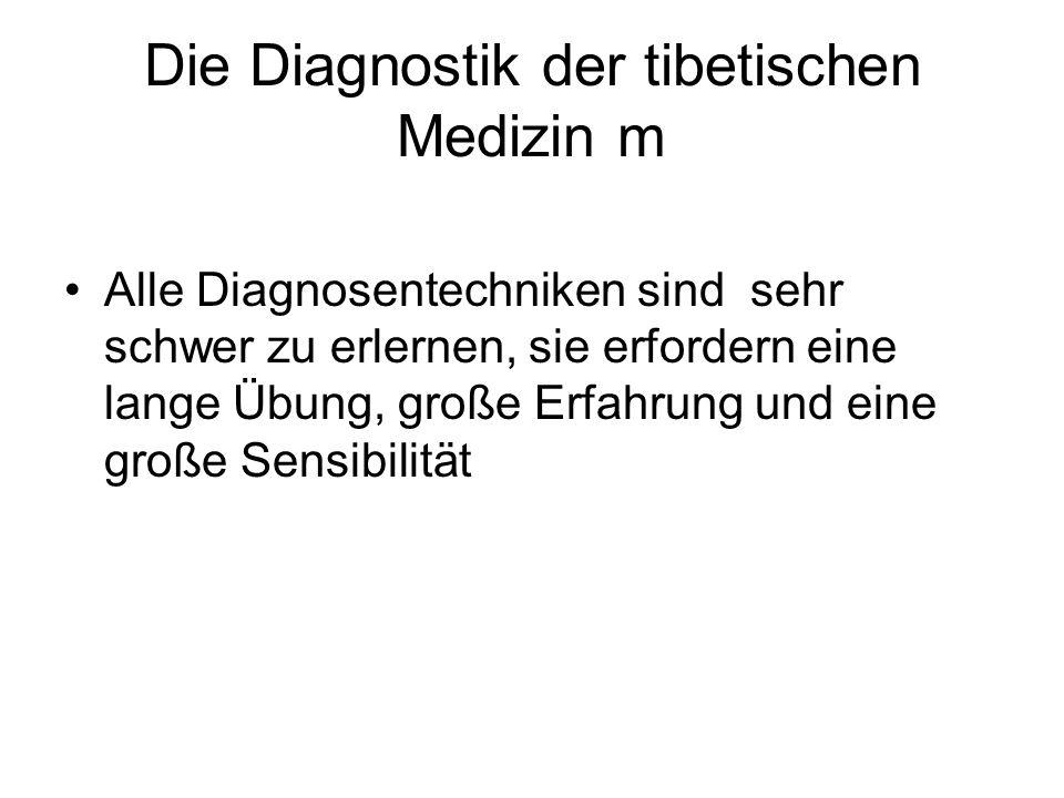 Die Diagnostik der tibetischen Medizin m Alle Diagnosentechniken sind sehr schwer zu erlernen, sie erfordern eine lange Übung, große Erfahrung und ein