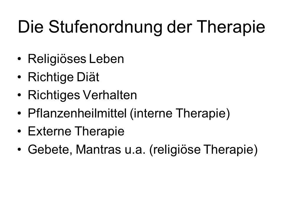 Die Stufenordnung der Therapie Religiöses Leben Richtige Diät Richtiges Verhalten Pflanzenheilmittel (interne Therapie) Externe Therapie Gebete, Mantr