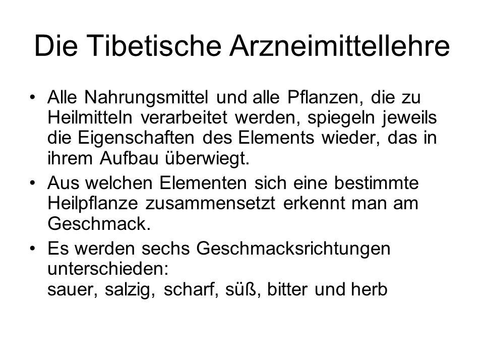 Die Tibetische Arzneimittellehre Alle Nahrungsmittel und alle Pflanzen, die zu Heilmitteln verarbeitet werden, spiegeln jeweils die Eigenschaften des