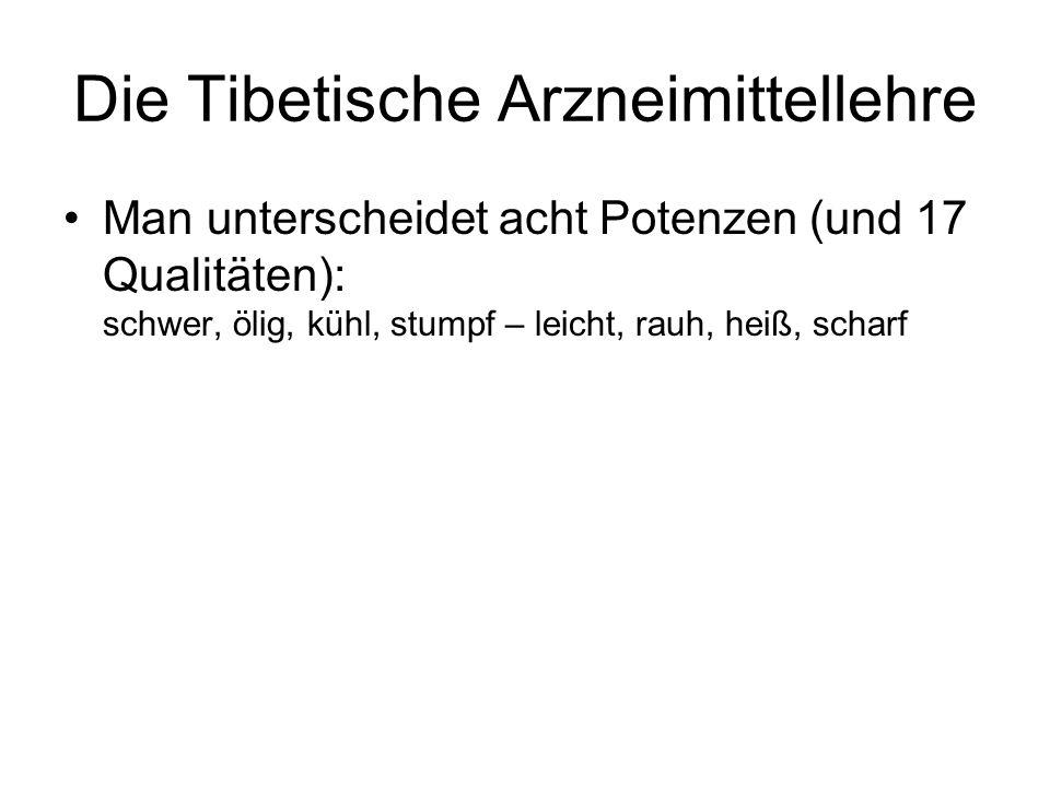 Die Tibetische Arzneimittellehre Man unterscheidet acht Potenzen (und 17 Qualitäten): schwer, ölig, kühl, stumpf – leicht, rauh, heiß, scharf