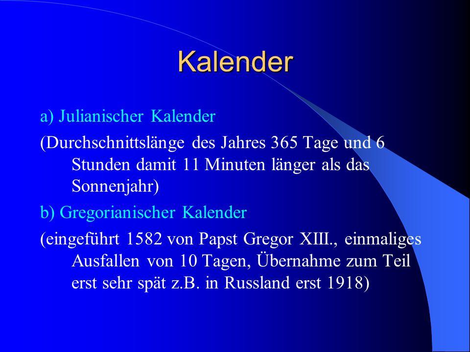 Kalender a) Julianischer Kalender (Durchschnittslänge des Jahres 365 Tage und 6 Stunden damit 11 Minuten länger als das Sonnenjahr) b) Gregorianischer