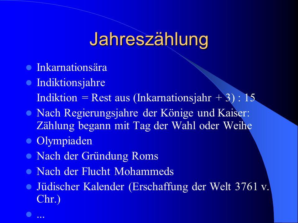 Jahreszählung Inkarnationsära Indiktionsjahre Indiktion = Rest aus (Inkarnationsjahr + 3) : 15 Nach Regierungsjahre der Könige und Kaiser: Zählung beg