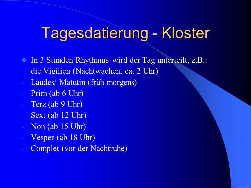 Tagesdatierung - Kloster In 3 Stunden Rhythmus wird der Tag unterteilt, z.B.: - die Vigilien (Nachtwachen, ca. 2 Uhr) - Laudes/ Matutin (früh morgens)