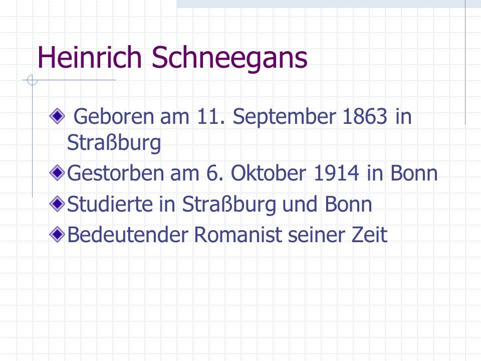 Heinrich Schneegans Geboren am 11. September 1863 in Straßburg Gestorben am 6.