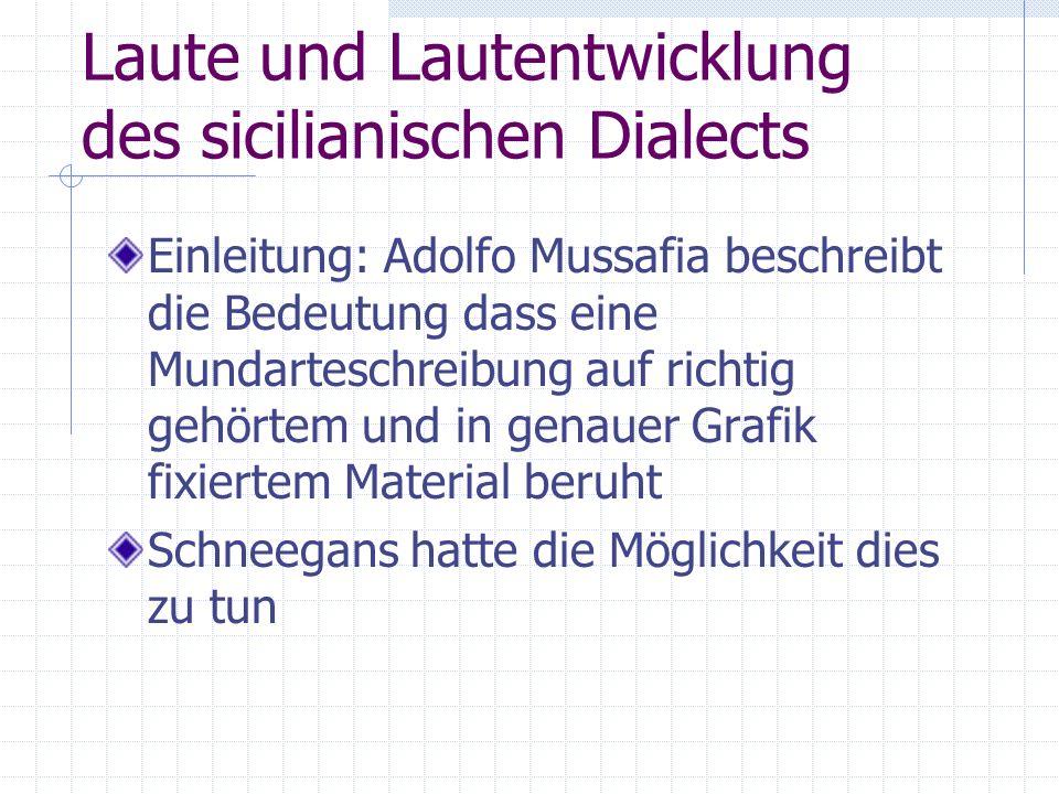 Laute und Lautentwicklung des sicilianischen Dialects Aufbau: Erster Teil: Vocalismus (Diphtongisierung; betonte, offene und unbetonte Vocale; Lautzuwachs Zweiter Teil: Consonantismus (Labiale, Gutturale und Palatale, Nasale und Liquide)