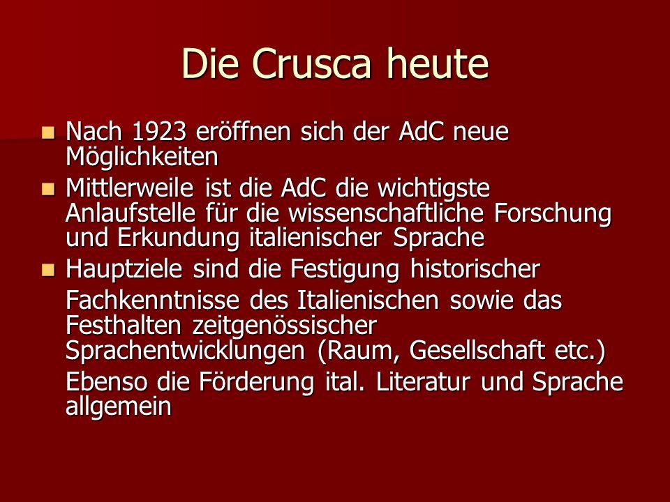 Die Crusca heute Nach 1923 eröffnen sich der AdC neue Möglichkeiten Nach 1923 eröffnen sich der AdC neue Möglichkeiten Mittlerweile ist die AdC die wi