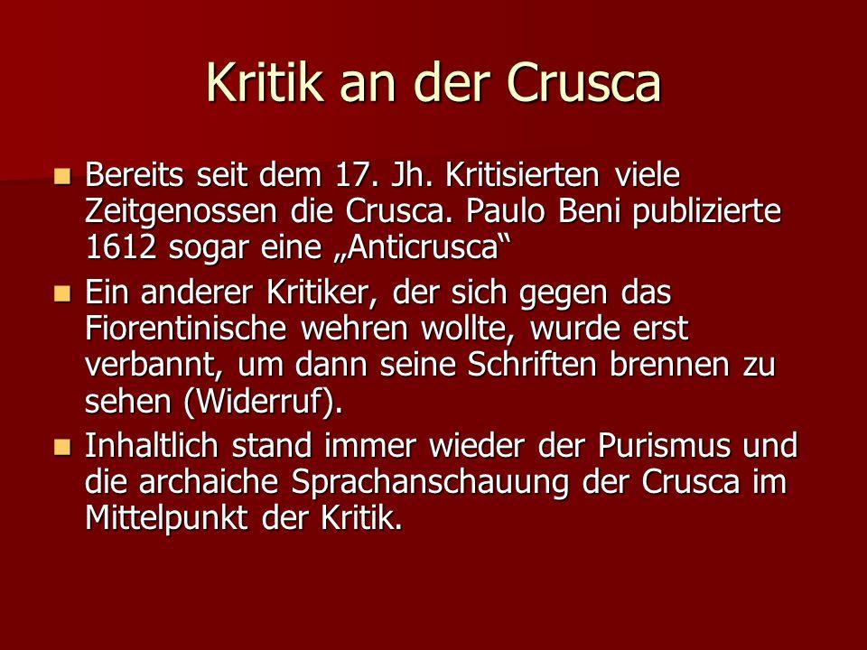 Kritik an der Crusca Bereits seit dem 17. Jh. Kritisierten viele Zeitgenossen die Crusca. Paulo Beni publizierte 1612 sogar eine Anticrusca Bereits se