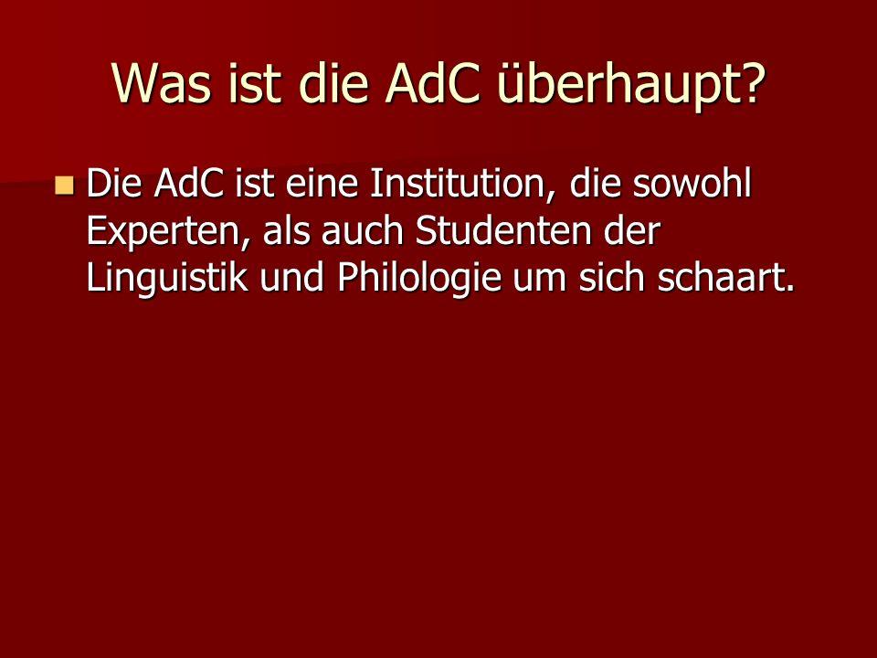 Was ist die AdC überhaupt? Die AdC ist eine Institution, die sowohl Experten, als auch Studenten der Linguistik und Philologie um sich schaart. Die Ad