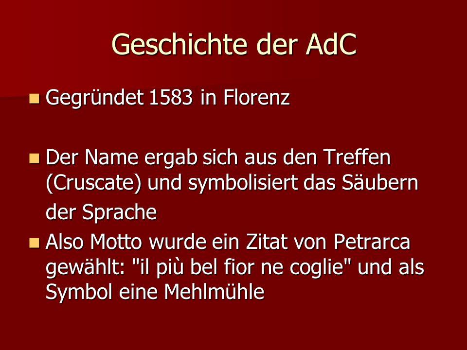 Geschichte der AdC Gegründet 1583 in Florenz Gegründet 1583 in Florenz Der Name ergab sich aus den Treffen (Cruscate) und symbolisiert das Säubern Der