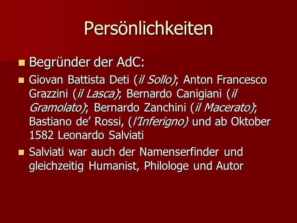 Persönlichkeiten Begründer der AdC: Begründer der AdC: Giovan Battista Deti (il Sollo); Anton Francesco Grazzini (il Lasca); Bernardo Canigiani (il Gr