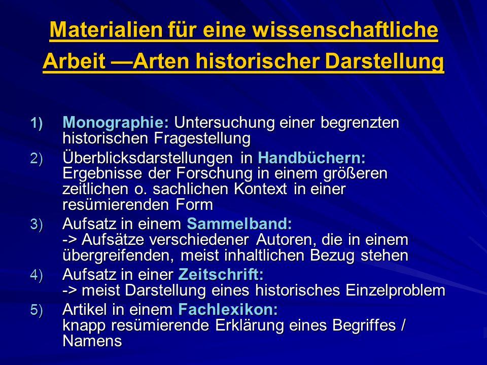 Materialien für eine wissenschaftliche Arbeit Arten historischer Darstellung 1) Monographie: Untersuchung einer begrenzten historischen Fragestellung