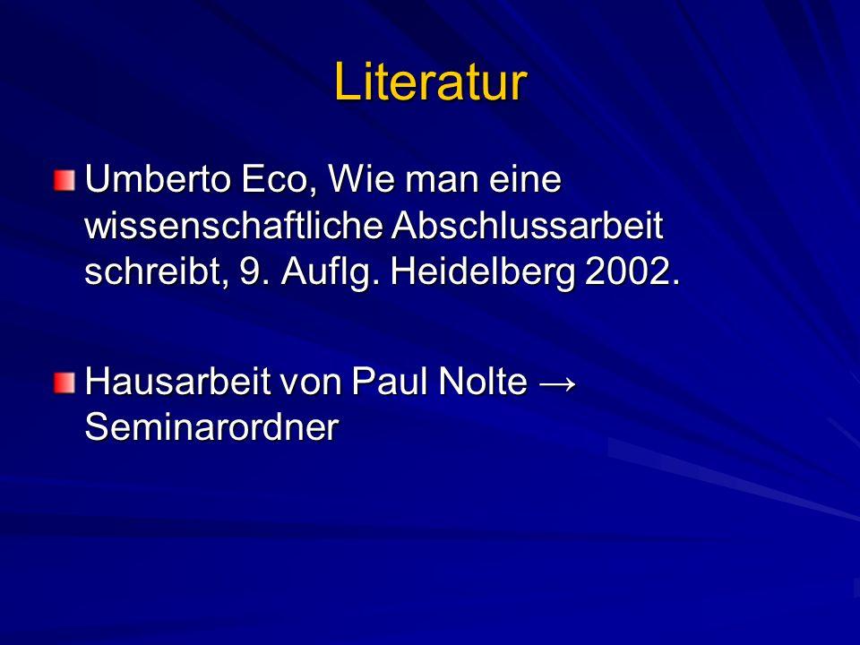 Literatur Umberto Eco, Wie man eine wissenschaftliche Abschlussarbeit schreibt, 9. Auflg. Heidelberg 2002. Hausarbeit von Paul Nolte Seminarordner