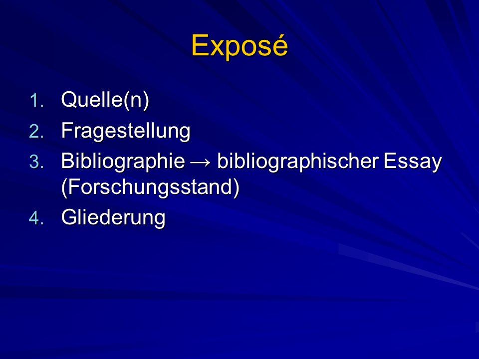Exposé 1. Quelle(n) 2. Fragestellung 3. Bibliographie bibliographischer Essay (Forschungsstand) 4. Gliederung