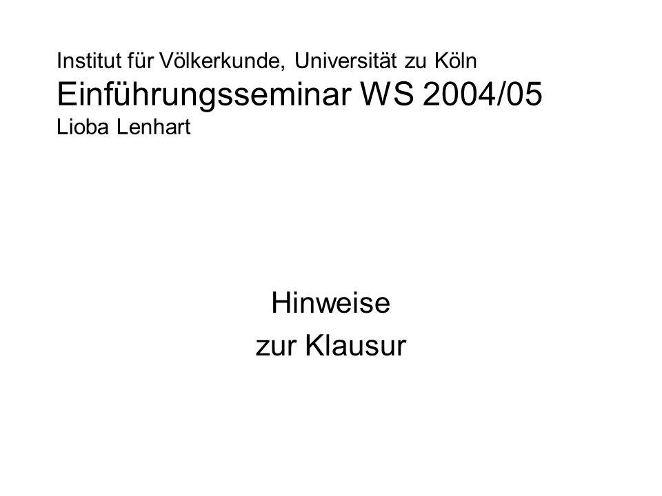 Institut für Völkerkunde, Universität zu Köln Einführungsseminar WS 2004/05 Lioba Lenhart Hinweise zur Klausur