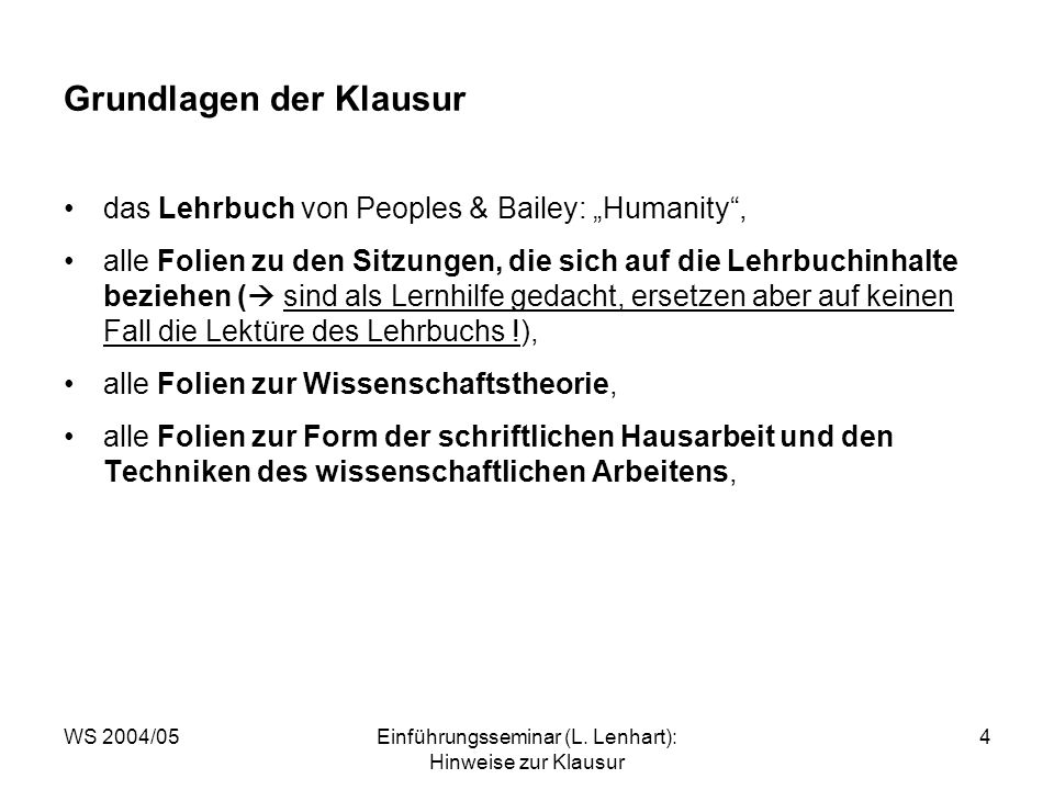 WS 2004/05Einführungsseminar (L. Lenhart): Hinweise zur Klausur 4 Grundlagen der Klausur das Lehrbuch von Peoples & Bailey: Humanity, alle Folien zu d