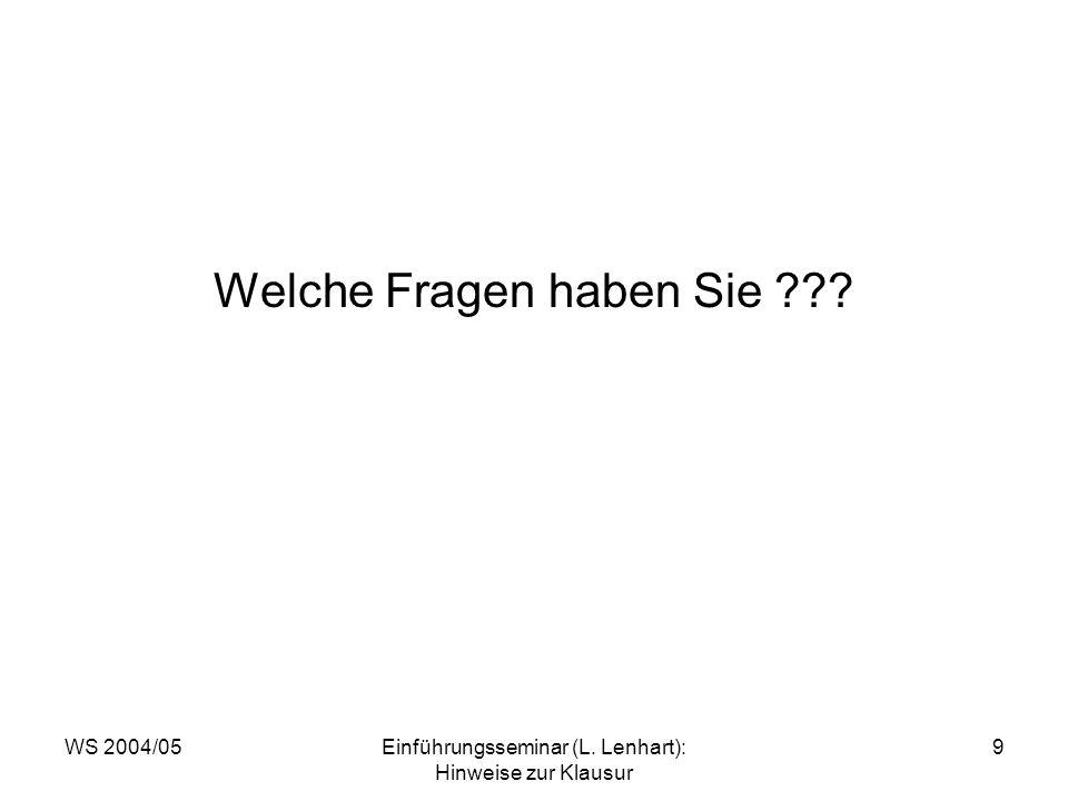 WS 2004/05Einführungsseminar (L. Lenhart): Hinweise zur Klausur 9 Welche Fragen haben Sie ???