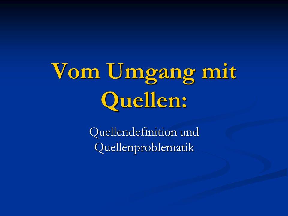 Vom Umgang mit Quellen: Quellendefinition und Quellenproblematik