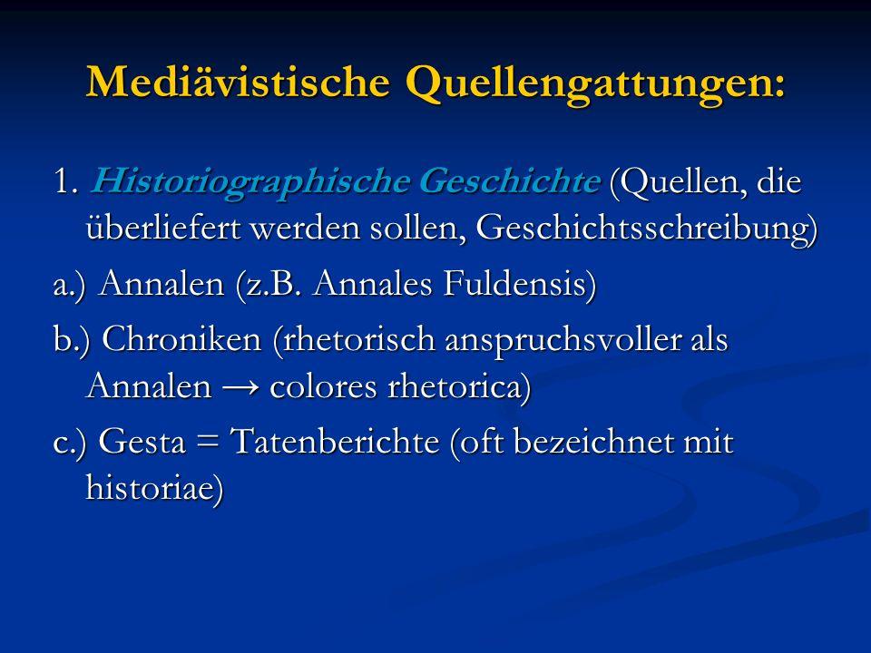 1. Historiographische Geschichte (Quellen, die überliefert werden sollen, Geschichtsschreibung) a.) Annalen (z.B. Annales Fuldensis) b.) Chroniken (rh