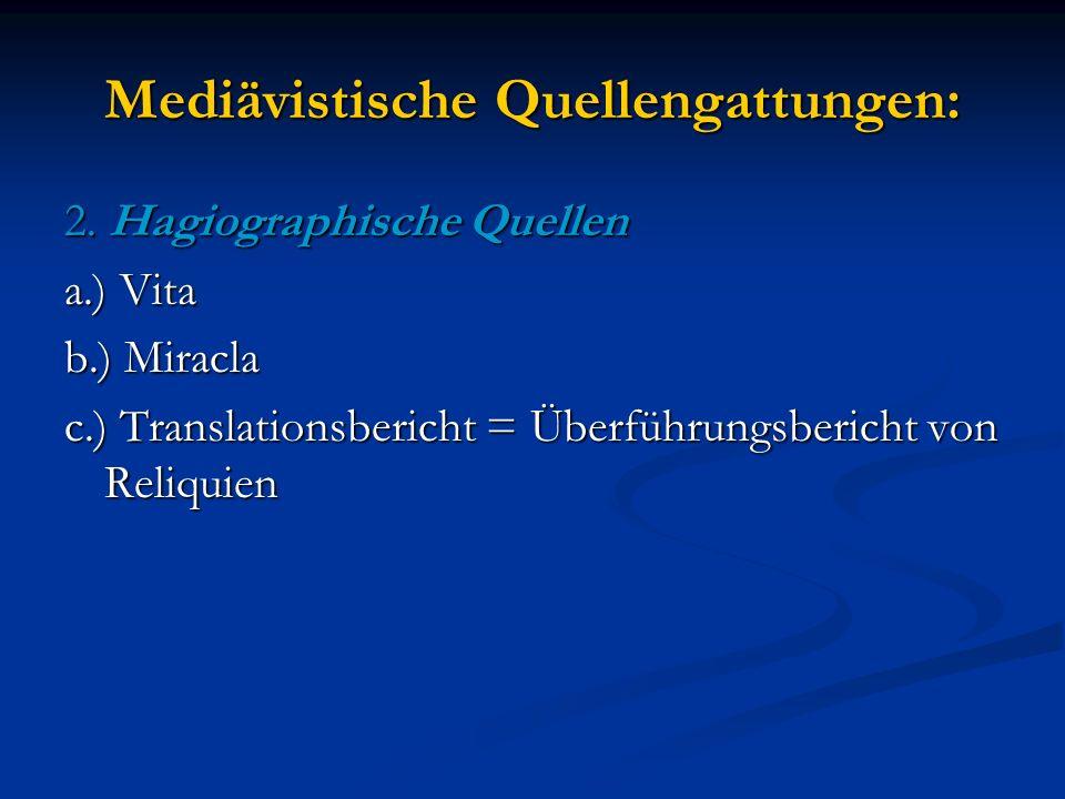 Mediävistische Quellengattungen: 2. Hagiographische Quellen a.) Vita b.) Miracla c.) Translationsbericht = Überführungsbericht von Reliquien
