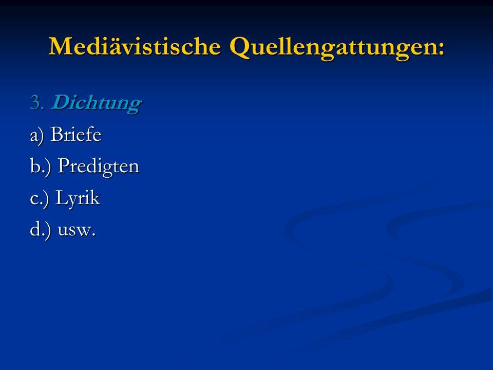 Mediävistische Quellengattungen: 3. Dichtung a) Briefe b.) Predigten c.) Lyrik d.) usw.