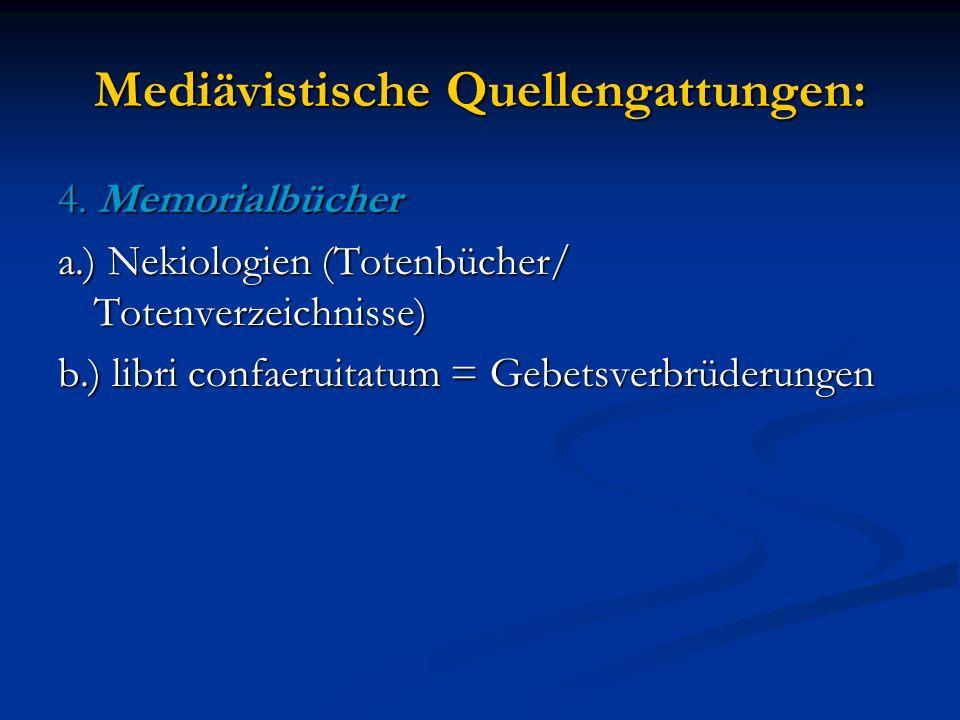 Mediävistische Quellengattungen: 4. Memorialbücher a.) Nekiologien (Totenbücher/ Totenverzeichnisse) b.) libri confaeruitatum = Gebetsverbrüderungen