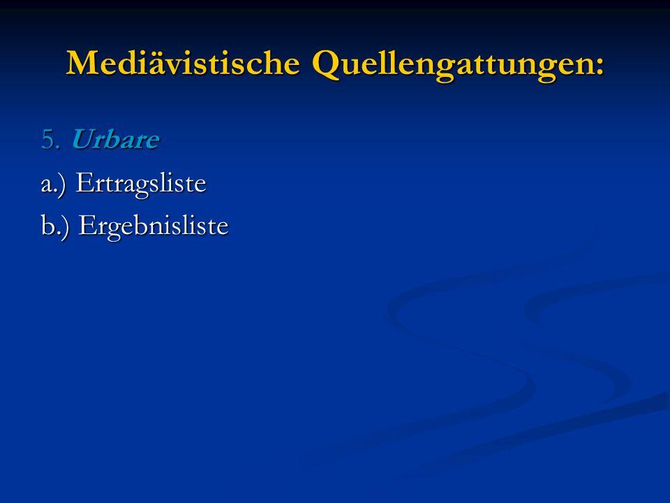Mediävistische Quellengattungen: 5. Urbare a.) Ertragsliste b.) Ergebnisliste