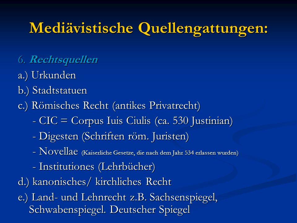 Mediävistische Quellengattungen: 6. Rechtsquellen a.) Urkunden b.) Stadtstatuen c.) Römisches Recht (antikes Privatrecht) - CIC = Corpus Iuis Ciulis (