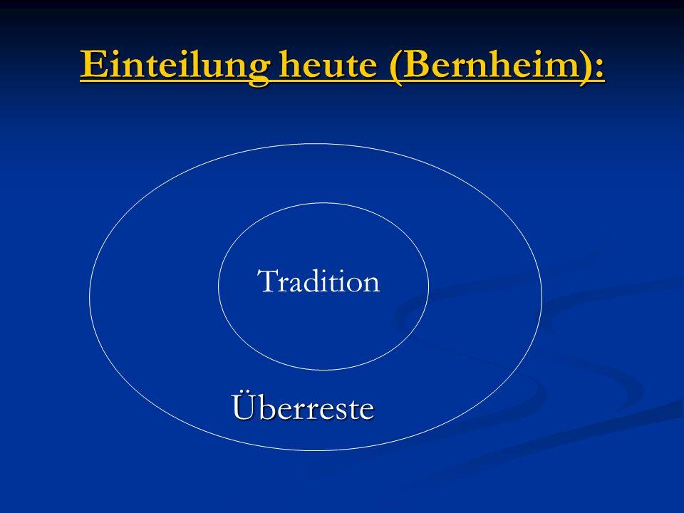 Einteilung heute (Bernheim): Tradition Überreste