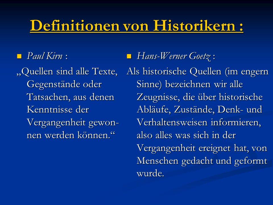 Definitionen von Historikern : Paul Kirn : Paul Kirn : Quellen sind alle Texte, Gegenstände oder Tatsachen, aus denen Kenntnisse der Vergangenheit gew