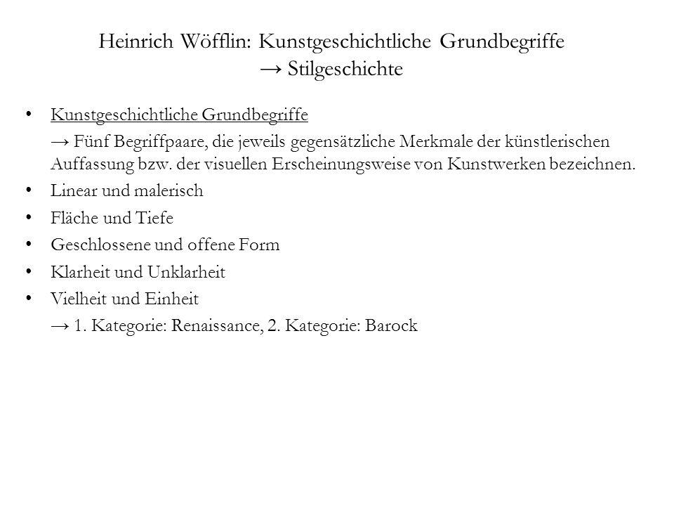 Heinrich Wöfflin: Kunstgeschichtliche Grundbegriffe Stilgeschichte Kunstgeschichtliche Grundbegriffe Fünf Begriffpaare, die jeweils gegensätzliche Mer