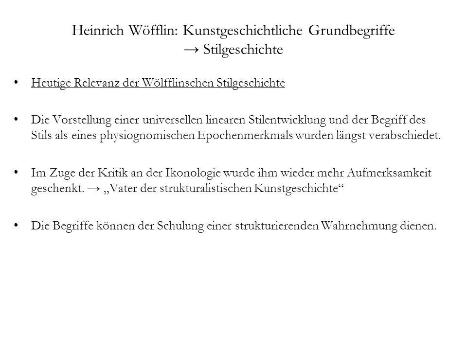 Heinrich Wöfflin: Kunstgeschichtliche Grundbegriffe Stilgeschichte Heutige Relevanz der Wölfflinschen Stilgeschichte Die Vorstellung einer universelle