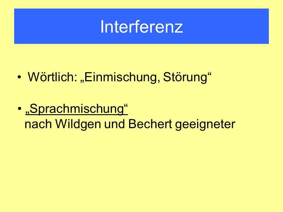 Interferenz Wörtlich: Einmischung, Störung Sprachmischung nach Wildgen und Bechert geeigneter