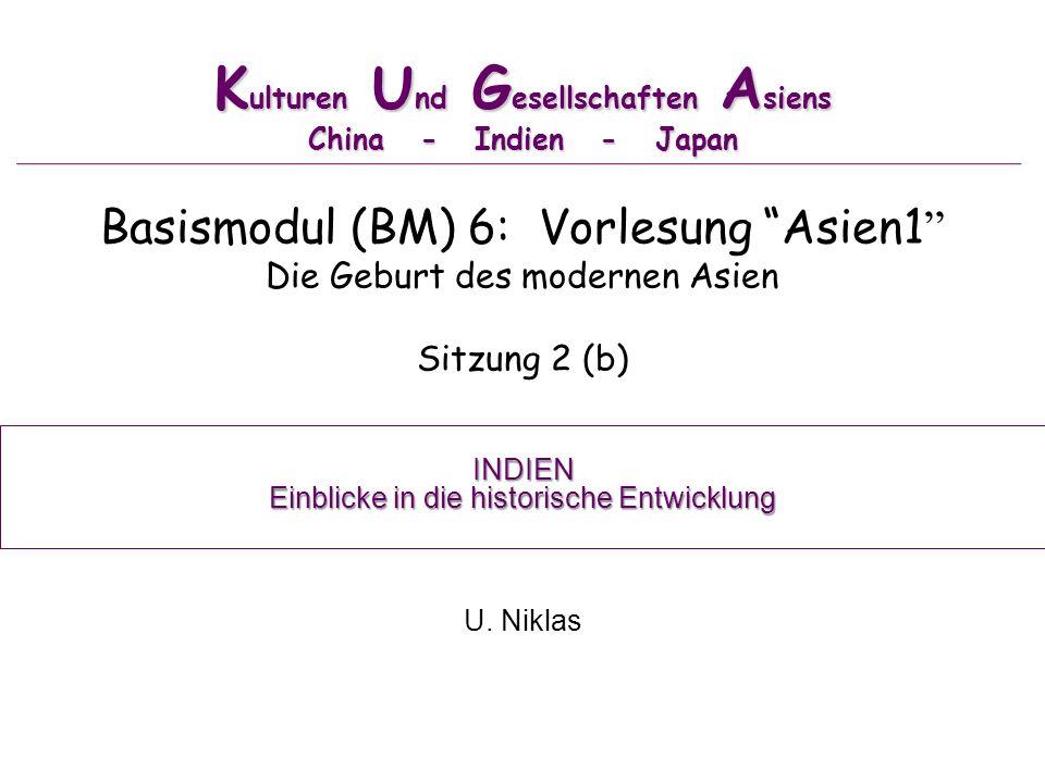 K ulturen U nd G esellschaften A siens China - Indien - Japan Basismodul (BM) 6: Vorlesung Asien1 Die Geburt des modernen Asien Sitzung 2 (b) U. Nikla