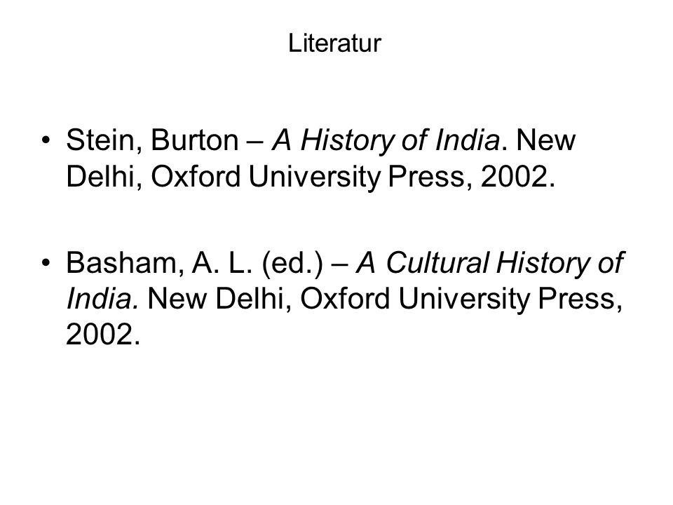 Literatur Stein, Burton – A History of India. New Delhi, Oxford University Press, 2002. Basham, A. L. (ed.) – A Cultural History of India. New Delhi,