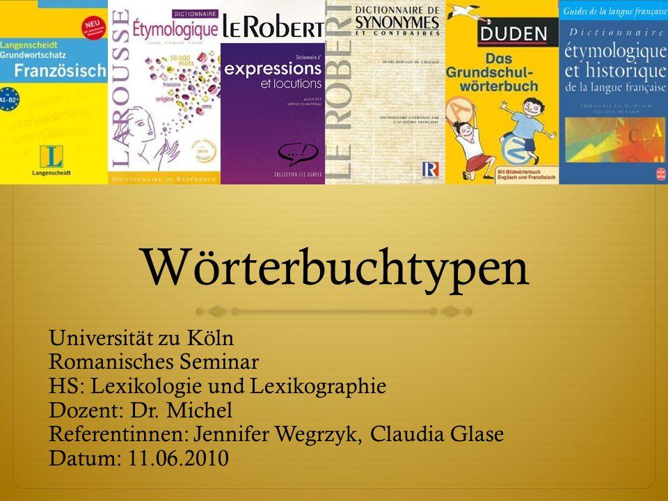 Wörterbuchtypen Universität zu Köln Romanisches Seminar HS: Lexikologie und Lexikographie Dozent: Dr.