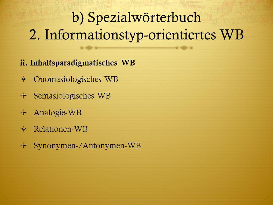 b) Spezialwörterbuch 2.Informationstyp-orientiertes WB ii.