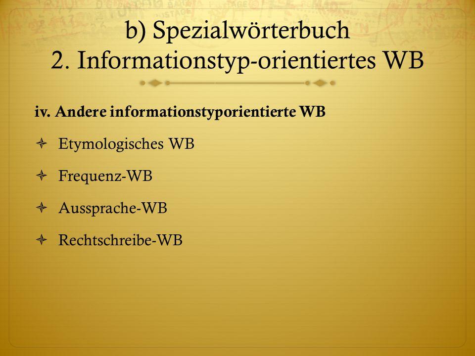 b) Spezialwörterbuch 2.Informationstyp-orientiertes WB iv.