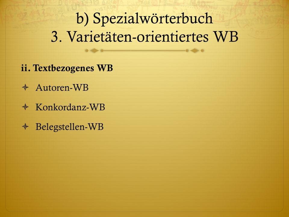b) Spezialwörterbuch 3.Varietäten-orientiertes WB ii.