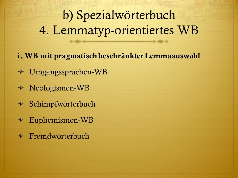 b) Spezialwörterbuch 4.Lemmatyp-orientiertes WB i.