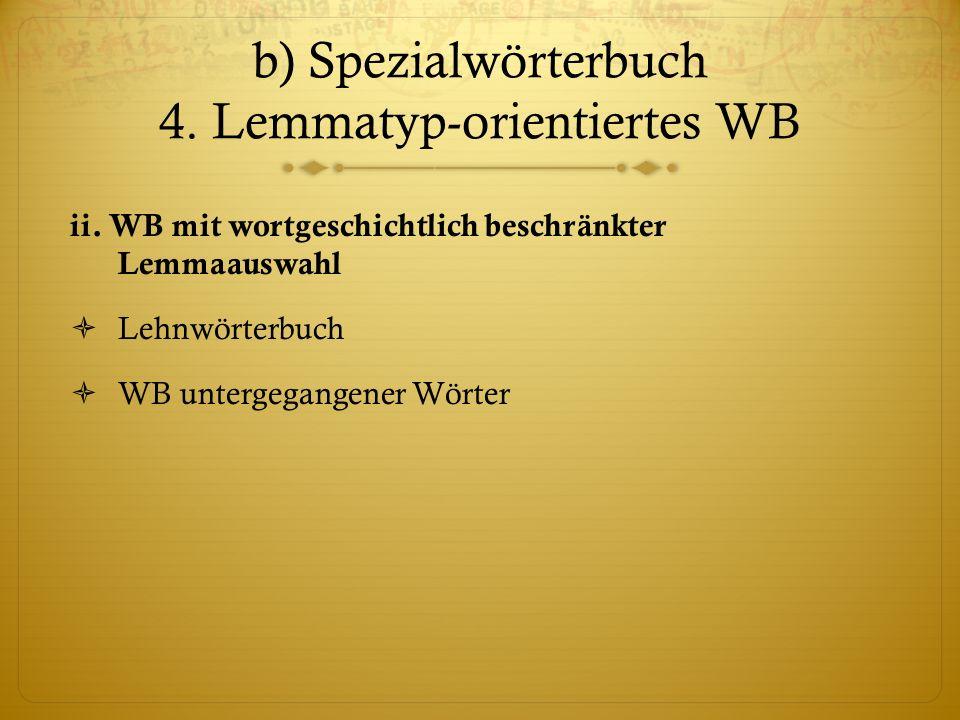 b) Spezialwörterbuch 4.Lemmatyp-orientiertes WB ii.