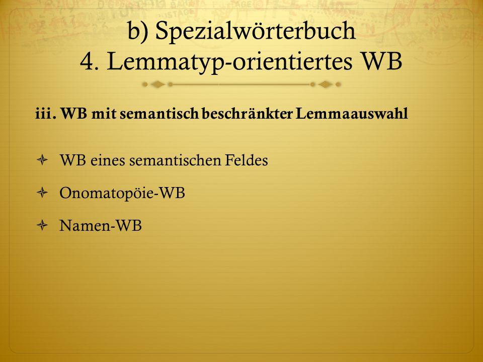 b) Spezialwörterbuch 4.Lemmatyp-orientiertes WB iii.