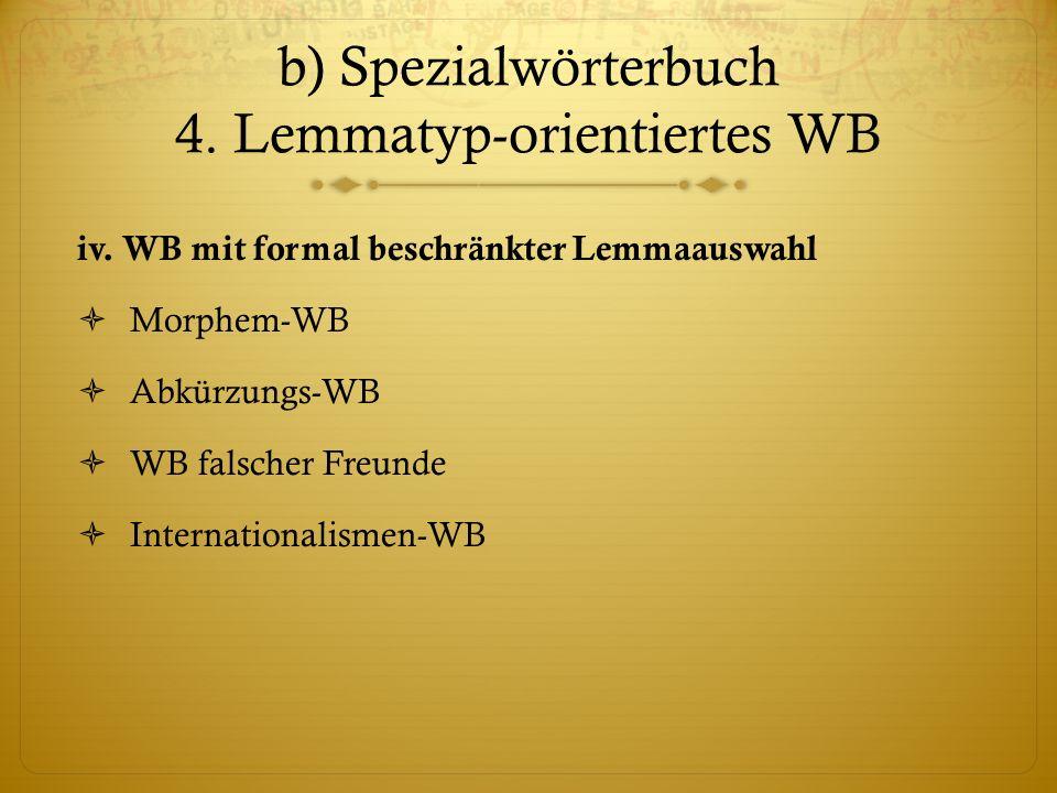 b) Spezialwörterbuch 4.Lemmatyp-orientiertes WB iv.
